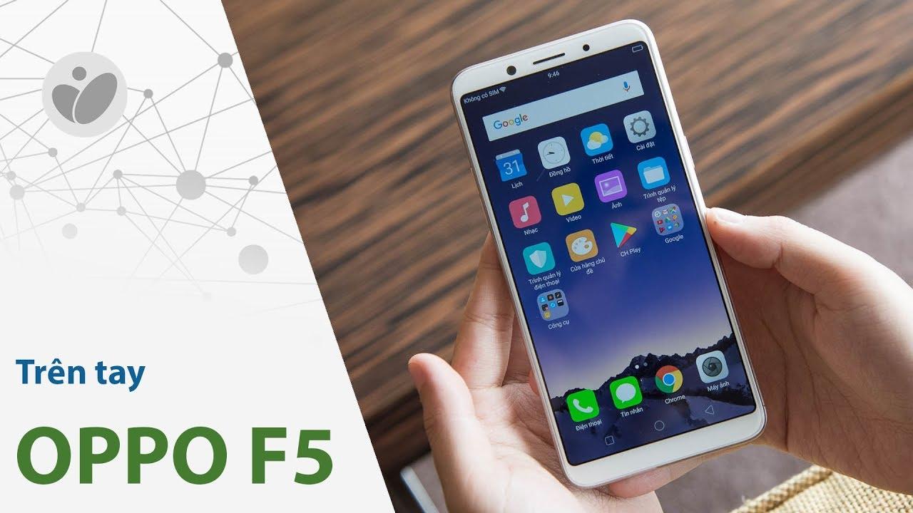Trên tay Oppo F5 giá 6.99tr: nhận diện khuôn mặt tốt, chiếc điện thoại đáng tiền nhất của OPPO