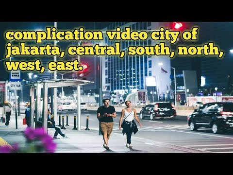 Compilation Video City Of Jakarta, Central, South, North, West, East On September 2018