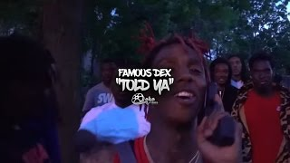 famous dex told you   shot by lakafilms
