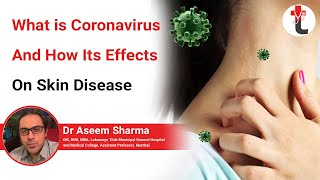 What is Coronavirus and How its Effects on Skin Disease By Dr Aseem Sharma