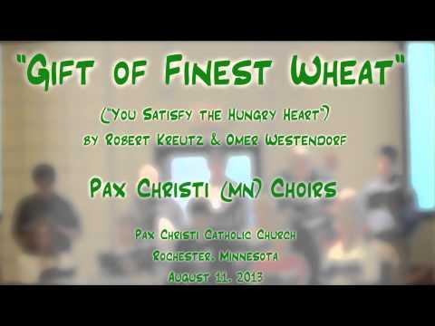 """Gift of Finest Wheat"" (Kreutz/Westendorf) - Pax Christi (MN) Choirs"