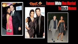 Best Top of The world 15 Famous White Men Married to Black Women