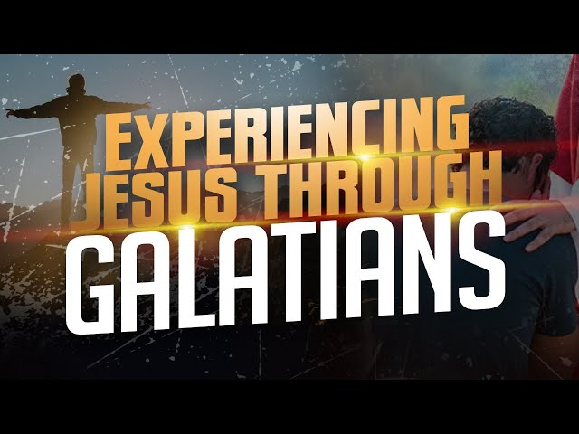 Experiencing Jesus Through Galatians - Part 5   Jay Gallimore