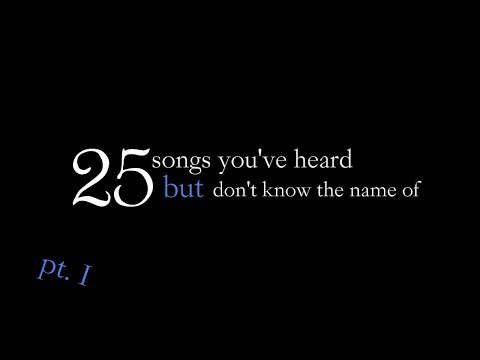 25 Songs You've Heard But Don't Know The Name Or Artist Of (pt. I)