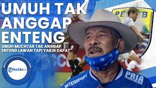 Menjelang Laga Persib Lawan Bali United, Umuh Muchtar Tak Anggap Enteng Lawan