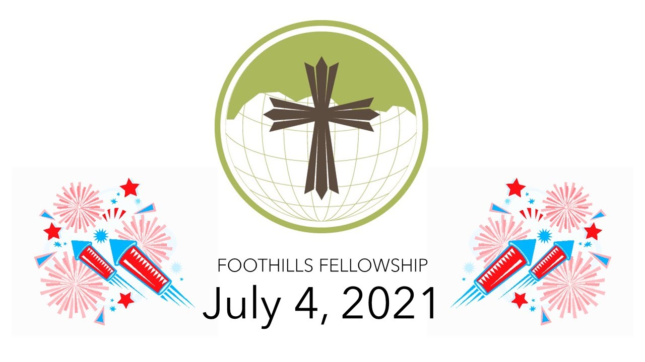 Foothills Fellowship Worship Service 7/4/21