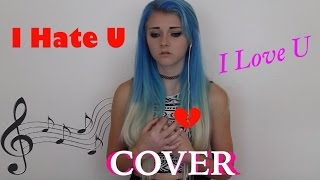 I Hate U I Love U Cover By Bailey Taylor  Chickrighthere