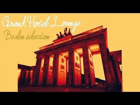 Top Fashion Lounge Chillout Music - Grand Hotel Lounge ( Berlin Best Music Selection )