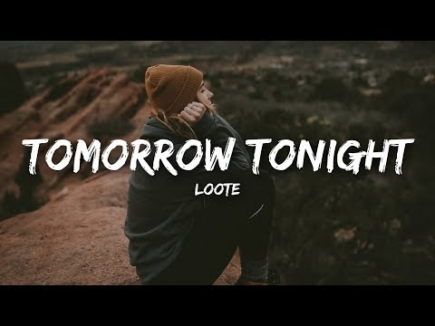 Loote - tomorrow tonight