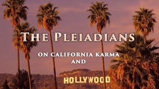 The Pleiadians on Hollywood and California Karma