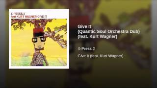 Give It (Quantic Soul Orchestra Dub) (feat. Kurt Wagner)