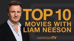 Top 10 Liam Neeson Movies