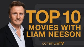 Top 10 Liam Neeson Movies