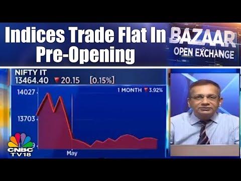 Indices Trade Flat in Pre-Opening | Bazaar Open Exchange (Part 1) | CNBC TV18