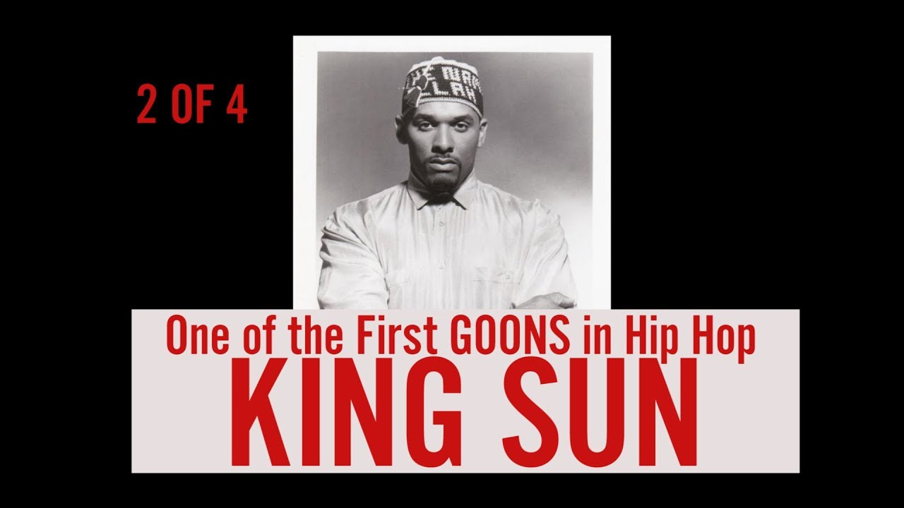 Pt2 Of 4 King Sun One Hip Hops First Goons Tells His 90s Stories