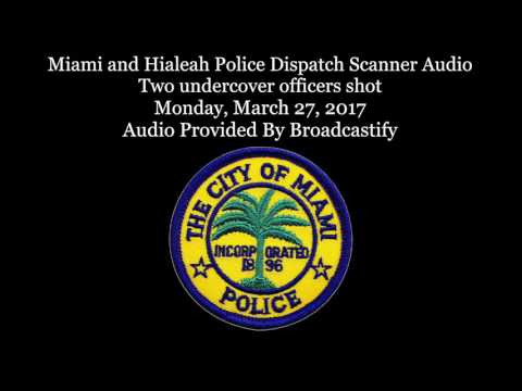 Miami and Hialeah Police Dispatch Scanner Audio Two undercover officers shot