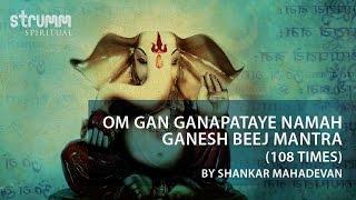 Om Gan Ganapataye Namah-Ganesh Beej Mantra(108 times) by Shankar Mahadevan