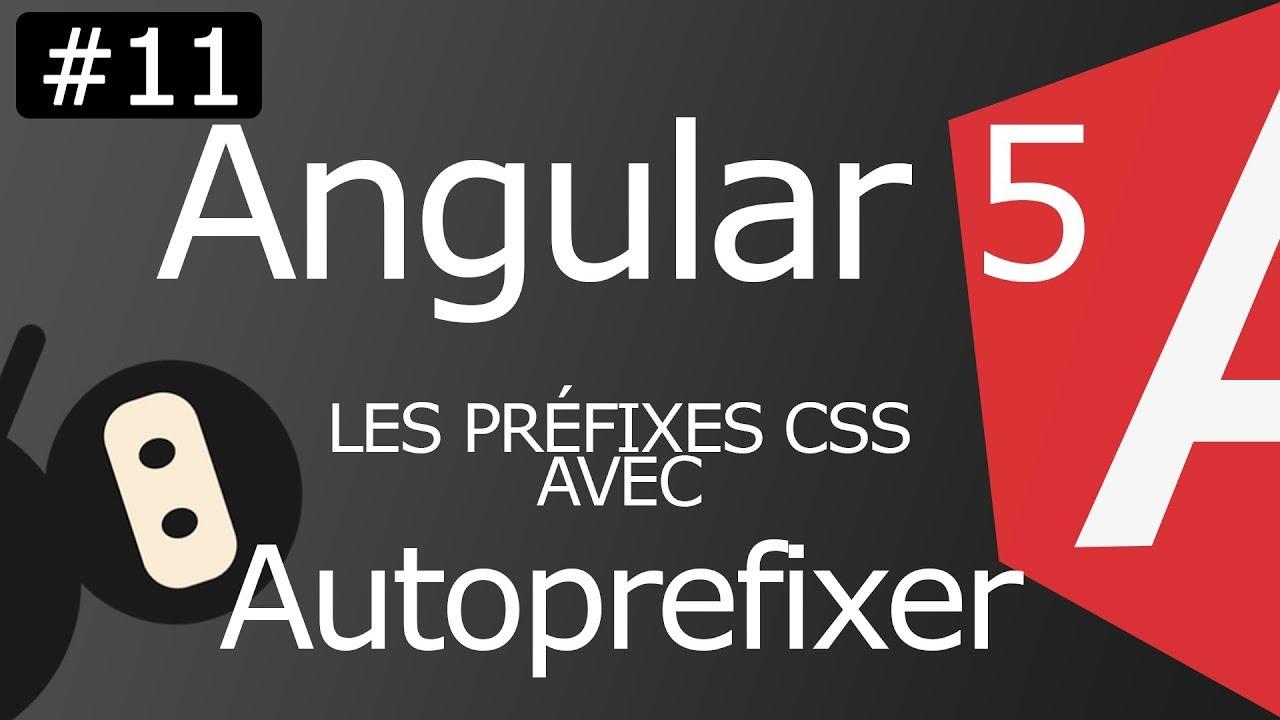Angular 5 [ep11] Les préfixes CSS avec Autoprefixer & Browserslist