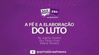 """BATE PAPO EBD - 18/04, 10 da manhã - """"LUTO"""""""