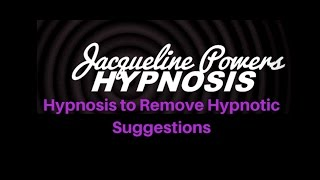 Hypnosis to Remove Unwanted Hypnotic Suggestions