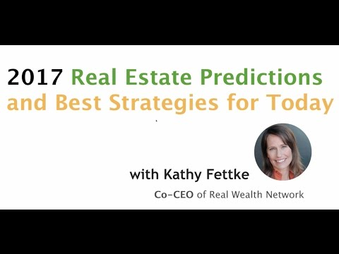 Real Estate Market Predictions 2017 by Kathy Fettke - Part 1