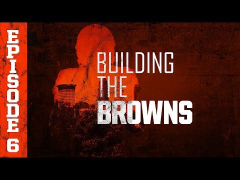 2018 Building the Browns: Episode 6