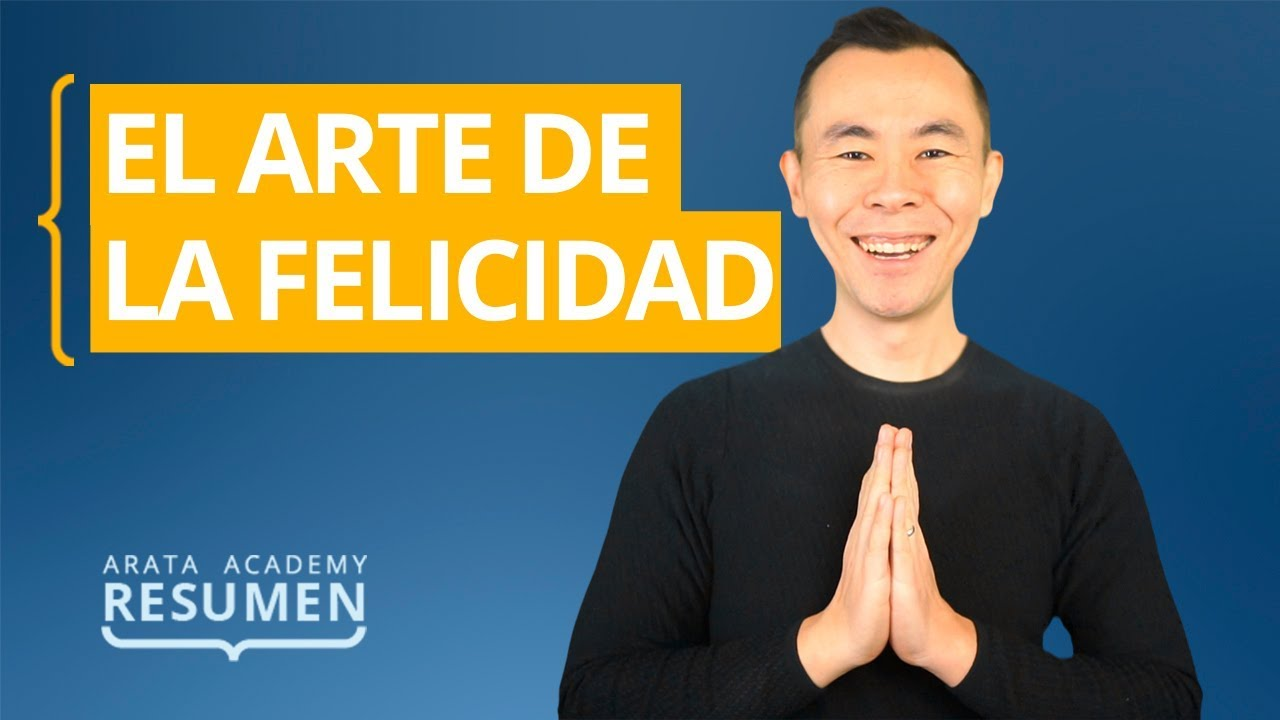 El Arte De La Felicidad Por Dalai Lama Y Howard Cutler Resumen Arata Academy 10 Youtube