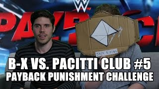 BX Vs. Pacitti Club #5: The Payback Punishment Challenge