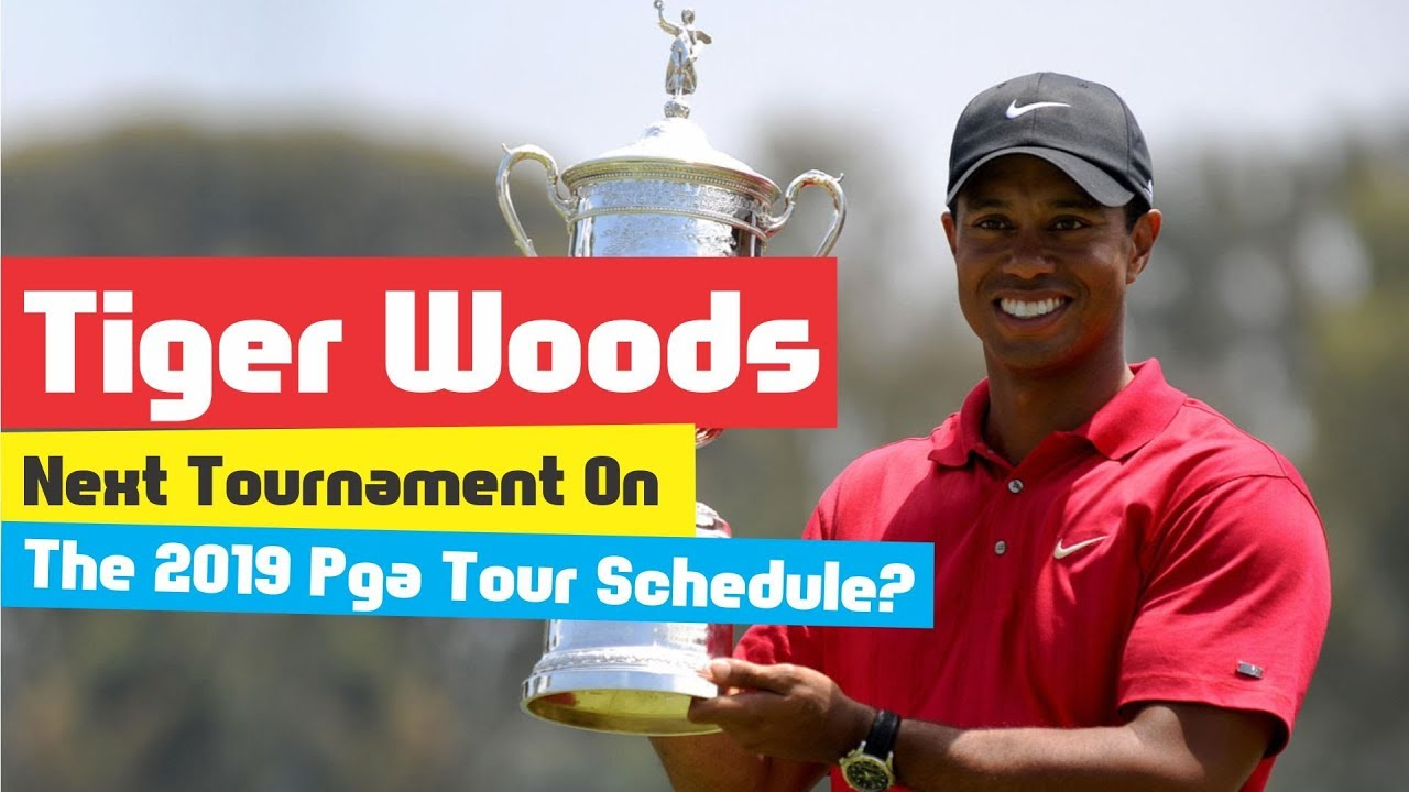 tiger woods next tournament on the 2019 pga tour schedule