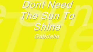 Don't Need The Sun To Shine - Gabrielle