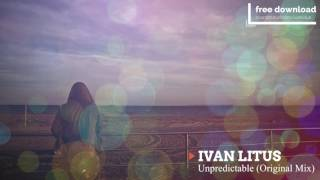 Ivan Litus - Unpredictable (Original Mix) FREE TRACK