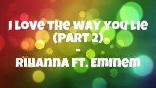 I love the way you lie Part 2 - Rihanna ft. Eminem (lyrics)