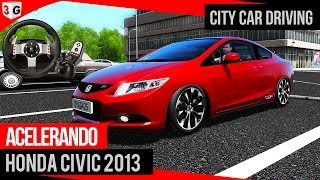 City Car Driving Acelerando Honda Civic 2013 + Logitech G27