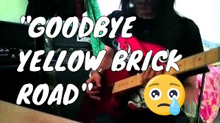 Goodbye Yellow Brick Road   Guitar Cover