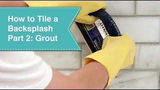 How to Tile a Backsplash - Part 2 - Grout