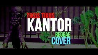 TIKUS TIKUS KANTOR - REGGAE COVER   ORIGINAL SONG BY : IWAN FALS