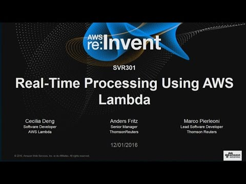 AWS re:Invent 2016: Real-time Data Processing Using AWS Lambda (SVR301)