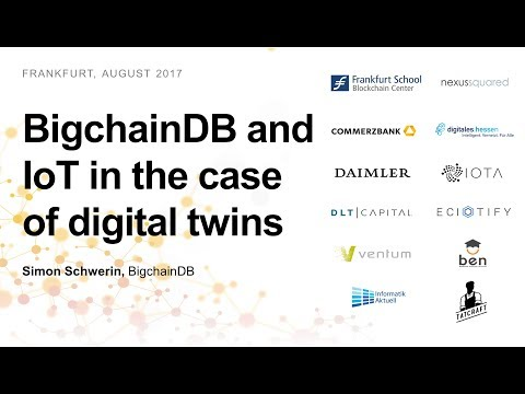 BigchainDB and IoT in the case of digital twins (Simon Schwerin, BigchainDB)