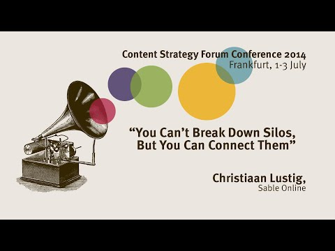 Christiaan Lustig: You can't break down silos - Content Strategy Forum 2014