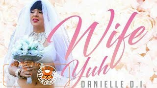 Danielle D.I. - Wife Yuh (Raw) February 2018