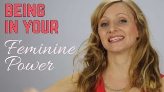 Being in Your Feminine Power - Slowing Down In Order To Speed Up!