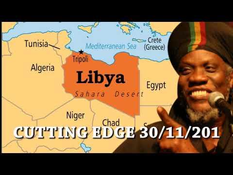 MUTABARUKA CUTTING EDGE 30/11/2017 LIBYA ITS BREAKS MY HEART TO HEAR THIS