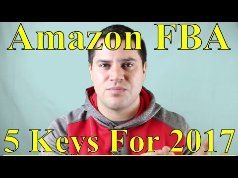 Amazon FBA : 5 Keys To Making Money In 2017 And Beyond