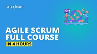 Agile Scrum Full Course In 4 Hours | Agile Scrum Master Training | Agile Training Video |Simplilearn