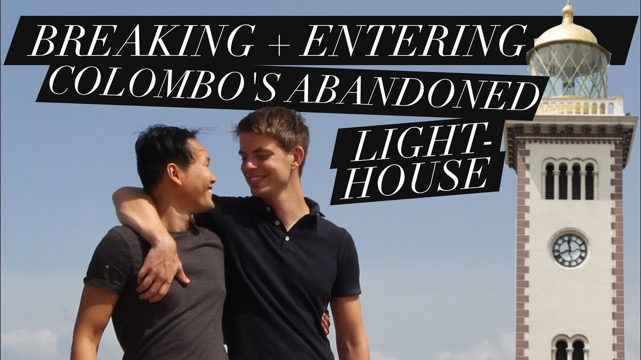 GAY BOYFRIENDS BREAKING AND ENTERING COLOMBO'S ABANDONED LIGHTHOUSE | VLOG #14