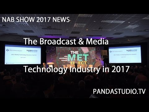 NAB SHOW 2017 NEWS -THE BROADCAST & MEDIA TECHNOLOGY INDUSTRY IN 2017