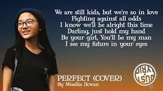 Misellia Ikwan  | Perfect Cover (lyrics)