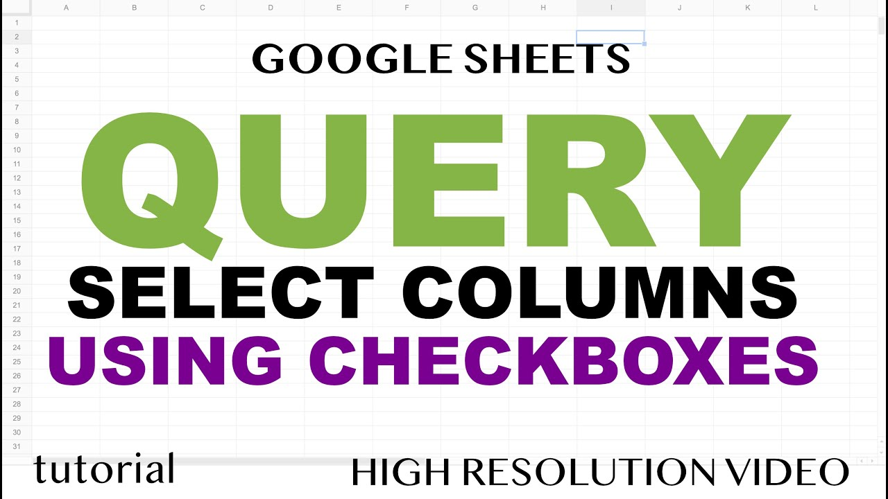 QUERY Function - Select Columns with Checkboxes in Google Sheets