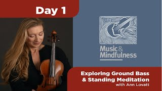 Day 1 - Exploring Ground Bass & Standing Meditation || Music and Mindfulness ||