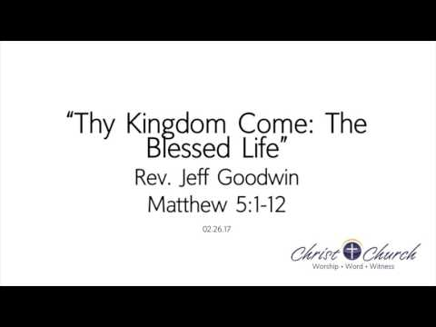 02.26.17 | Thy Kingdom Come: The Blessed Life